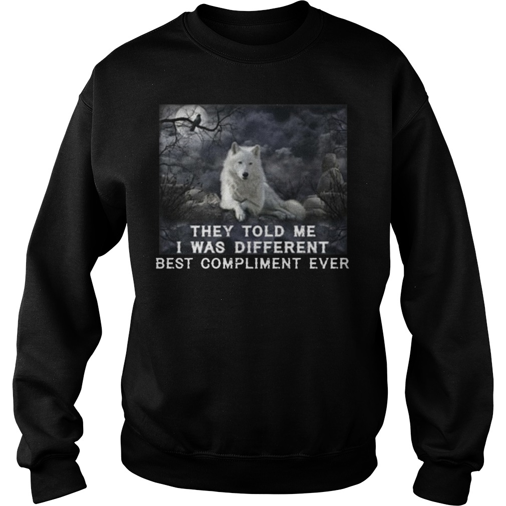 They told me I was different best compliment ever sweater