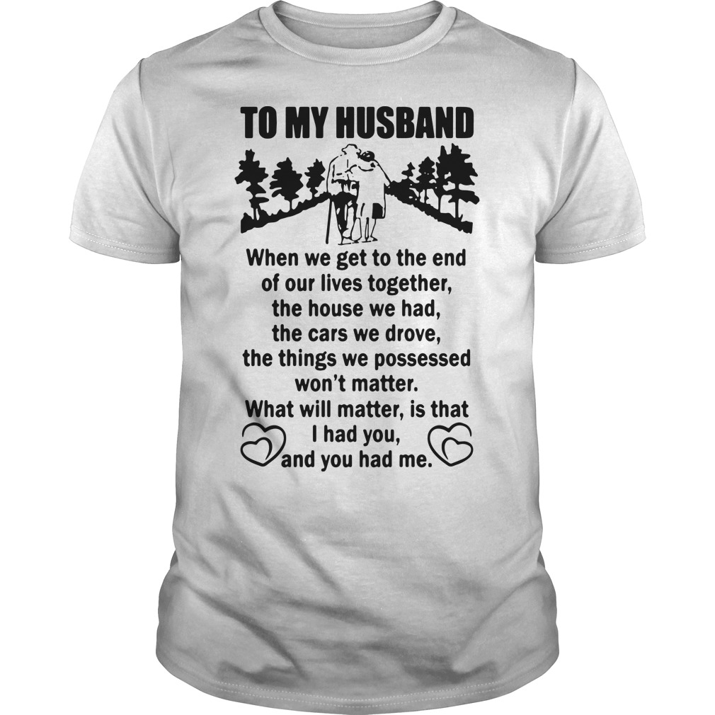 To My Husband When We Get To The End of Our Lives Together Poster classic men