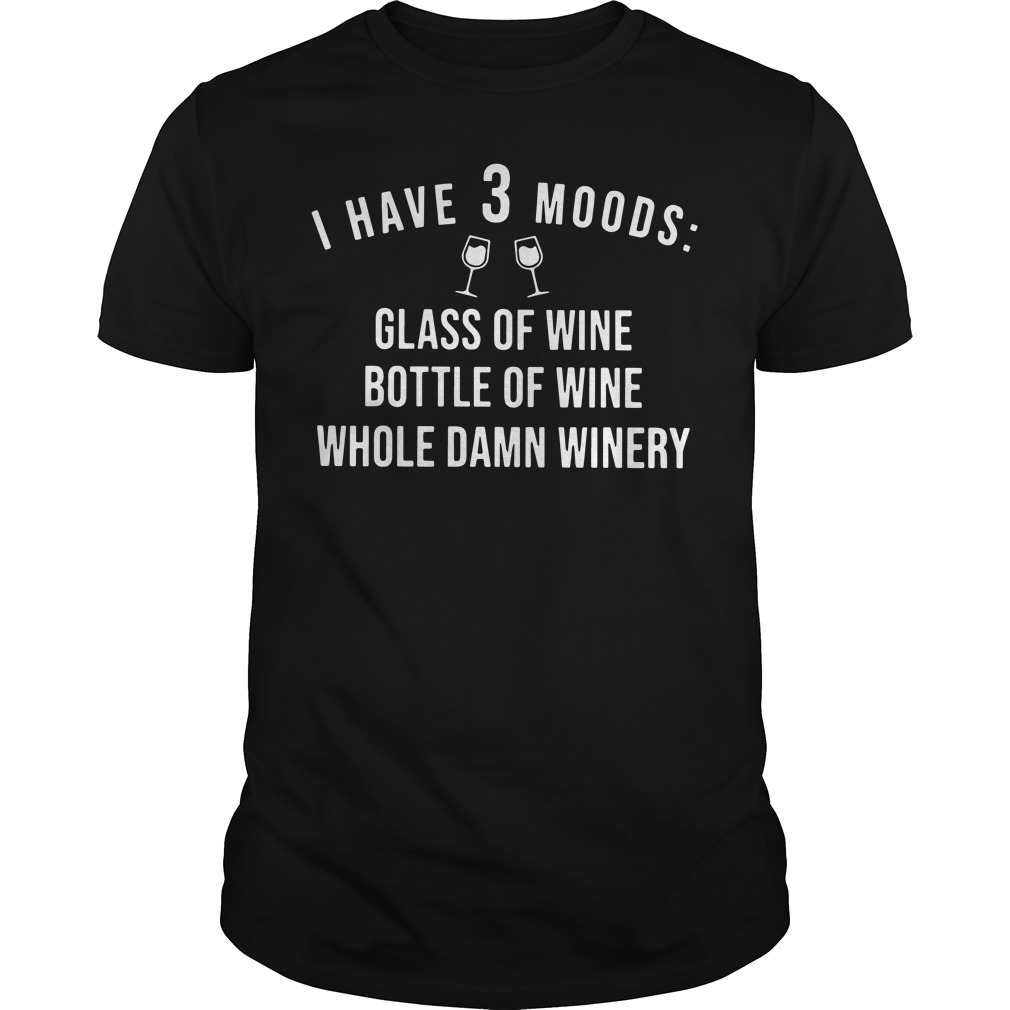 I have 3 moods glass of wine bottle of wine whole damn winery classic men