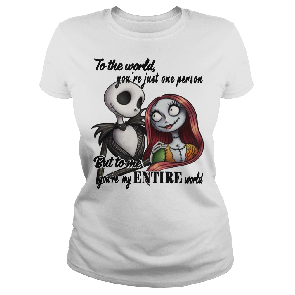 Jack and Sally To the world you're just one person but to me you're my entire world ladies tee