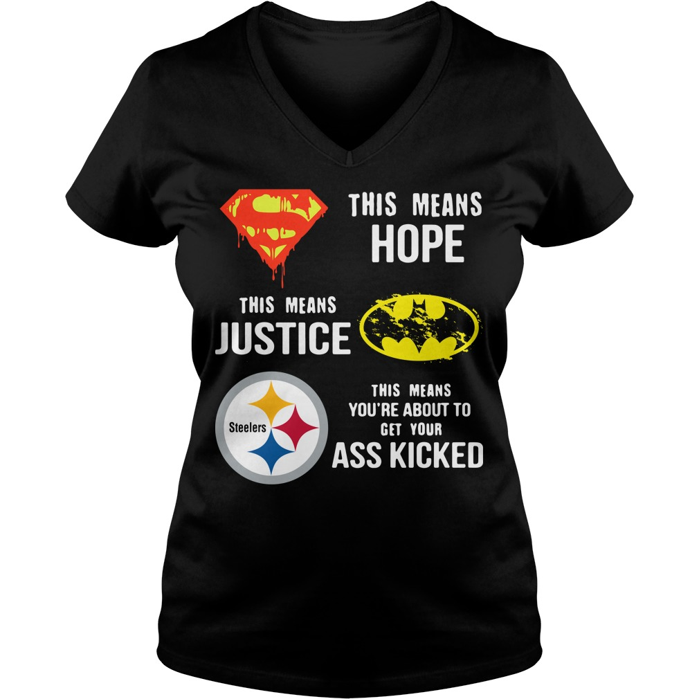 Pittsburgh Steelers This means Hope this means Justice This means you're about to get your ass kicked V-neck