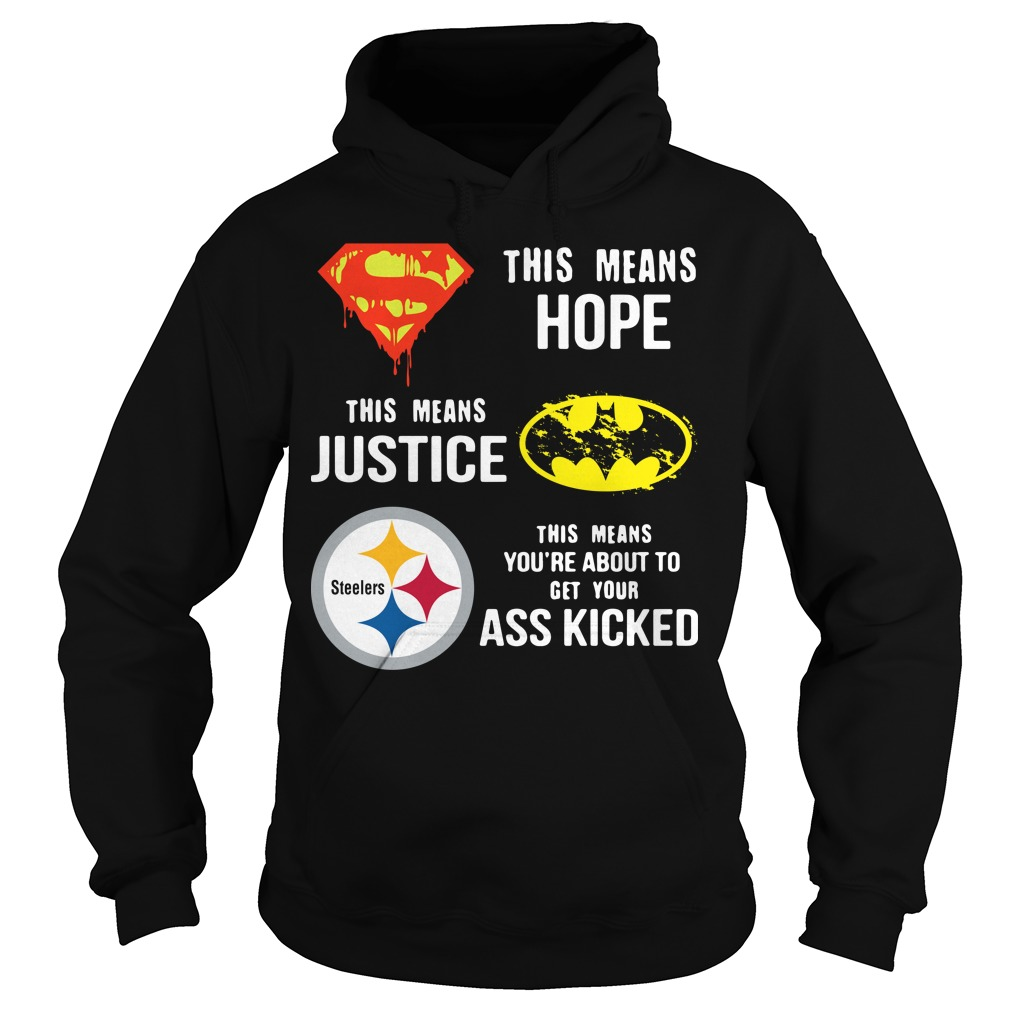 Pittsburgh Steelers This means Hope this means Justice This means you're about to get your ass kicked hoodie
