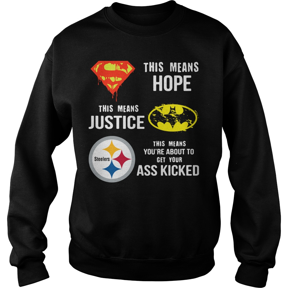 Pittsburgh Steelers This means Hope this means Justice This means you're about to get your ass kicked sweater