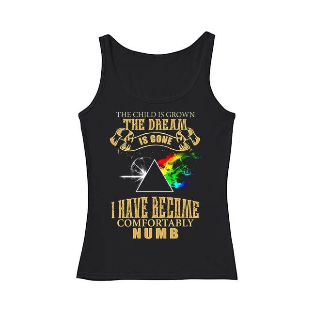 The child is grown the dream is gone I have become comfortably numb tank top