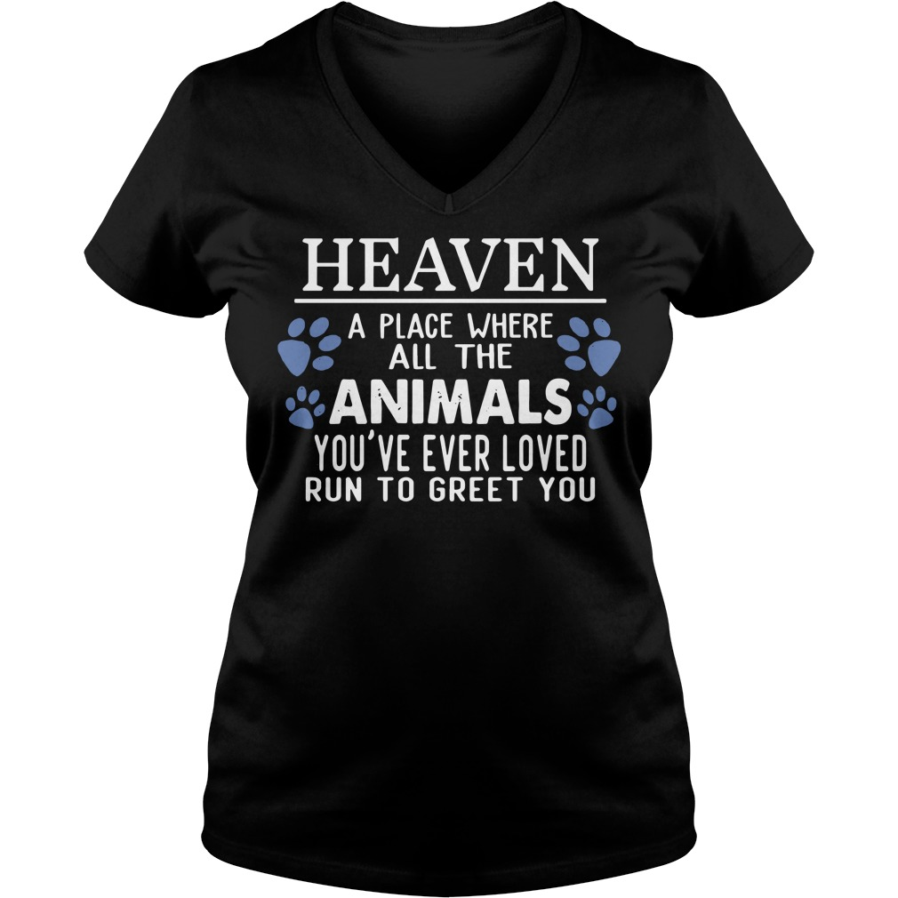 Heaven a place where all the Animals you're ever loved run to greet you V-neck