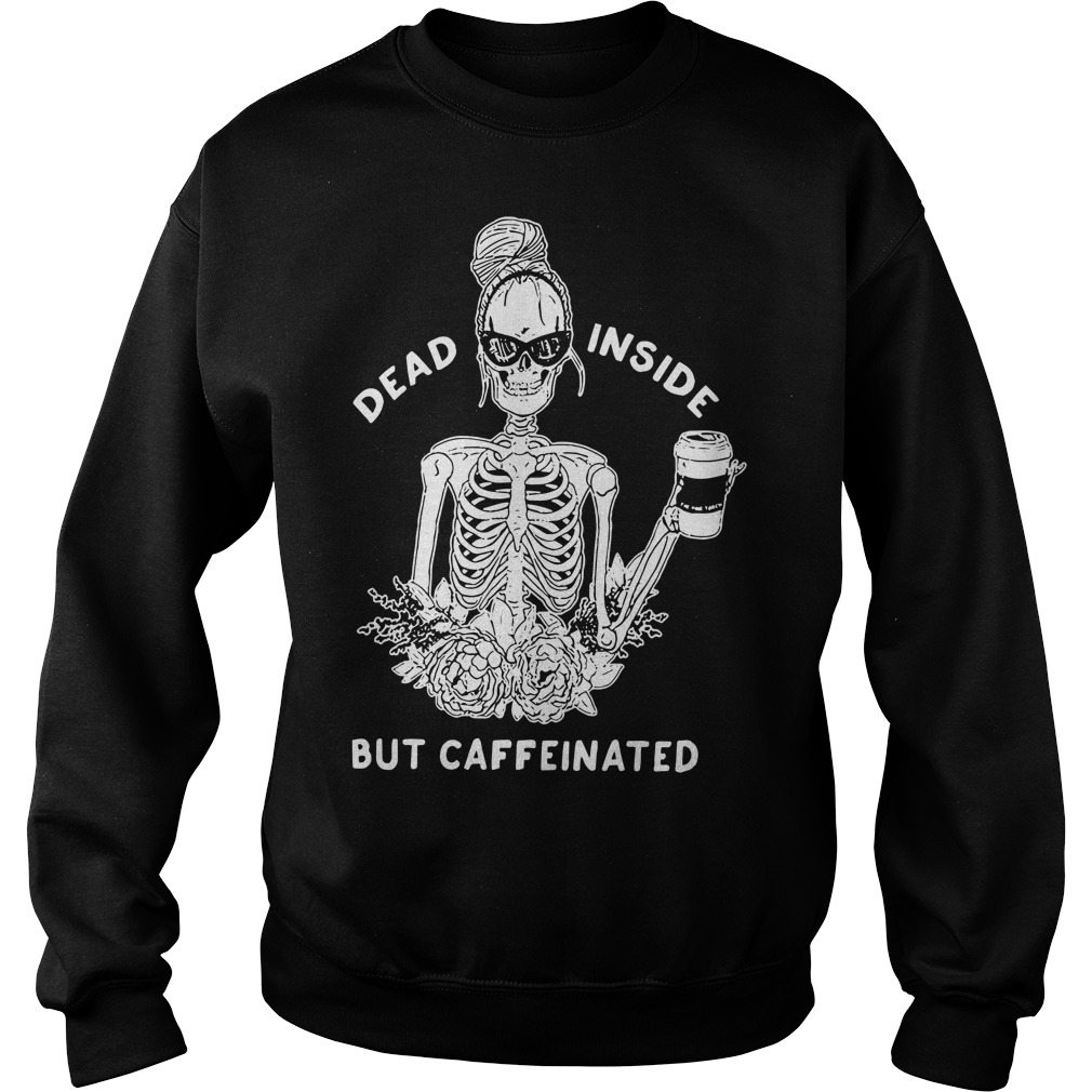Skeleton Dead inside but caffeinated sweater