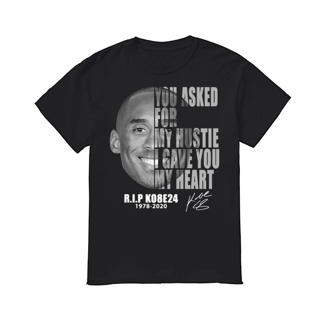 You Asked For My Hustle I Gave You My Heart Rip Ko8e24 1978 -2020 Shirt