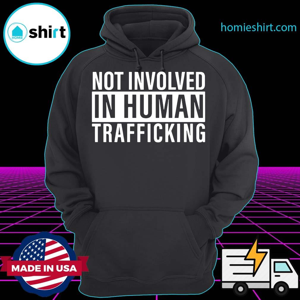 Official Not Involved In Human Trafficking Shirt Hoodie