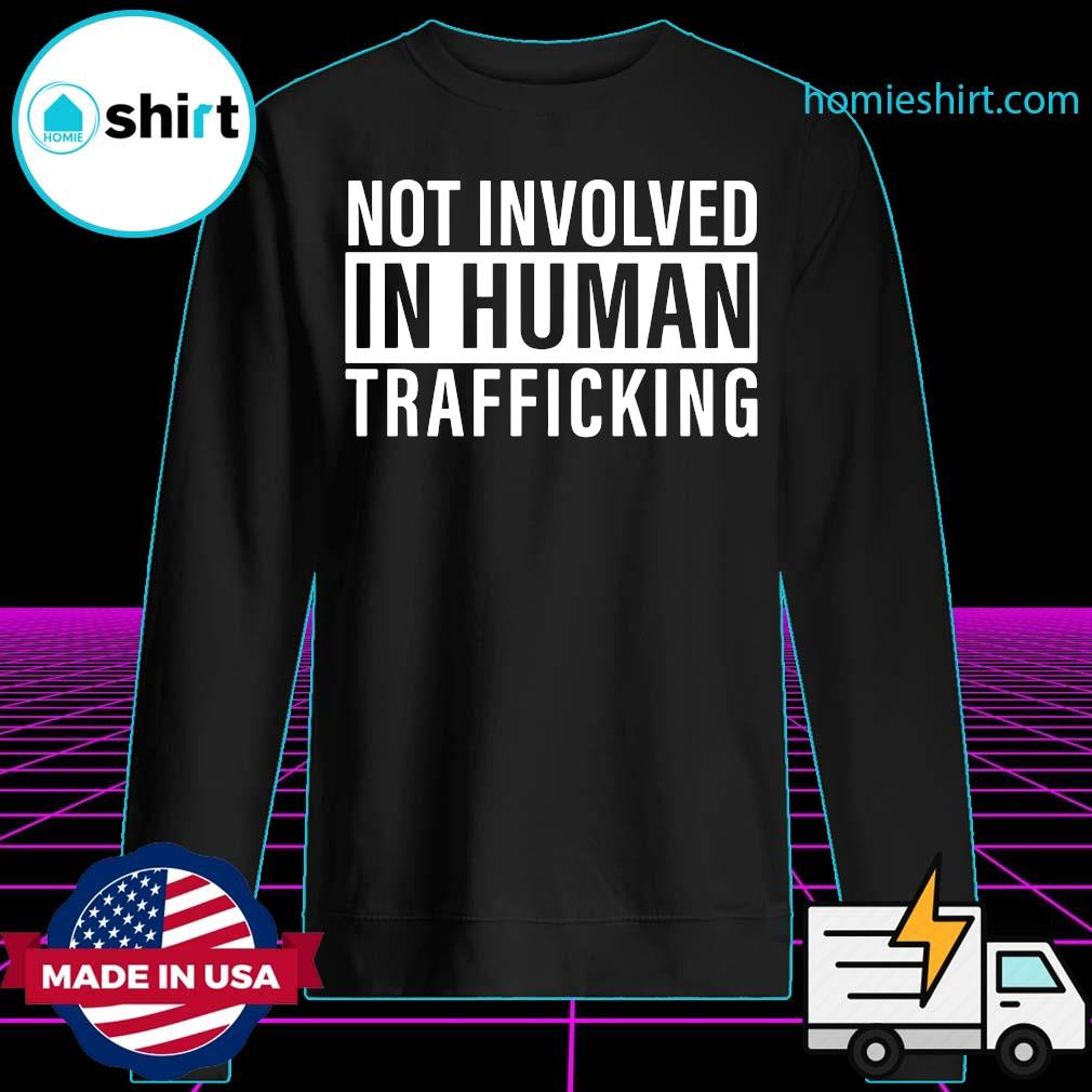 Official Not Involved In Human Trafficking Shirt Sweater
