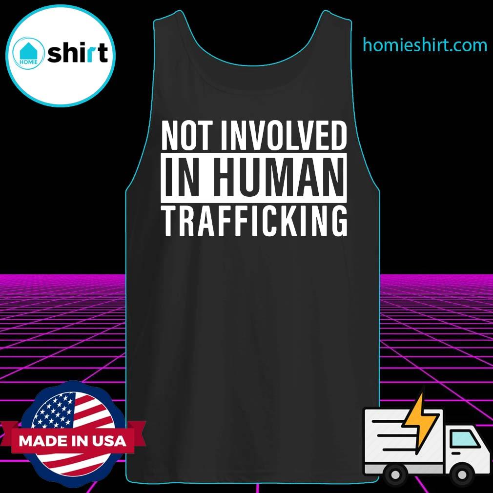 Official Not Involved In Human Trafficking Shirt Tank-Top