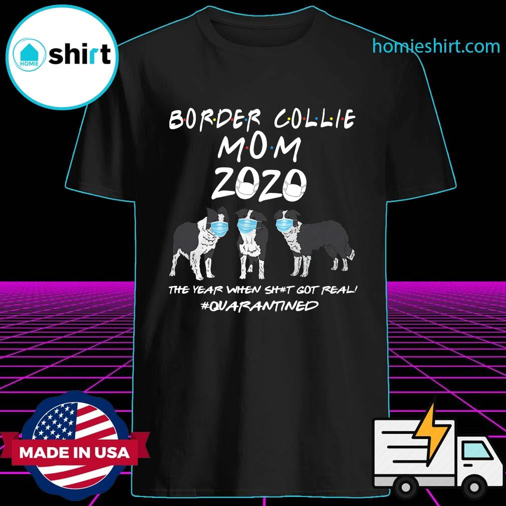 Border Collie Mom 2020 Dogs The When Shit Got Real Quarantined Shirt