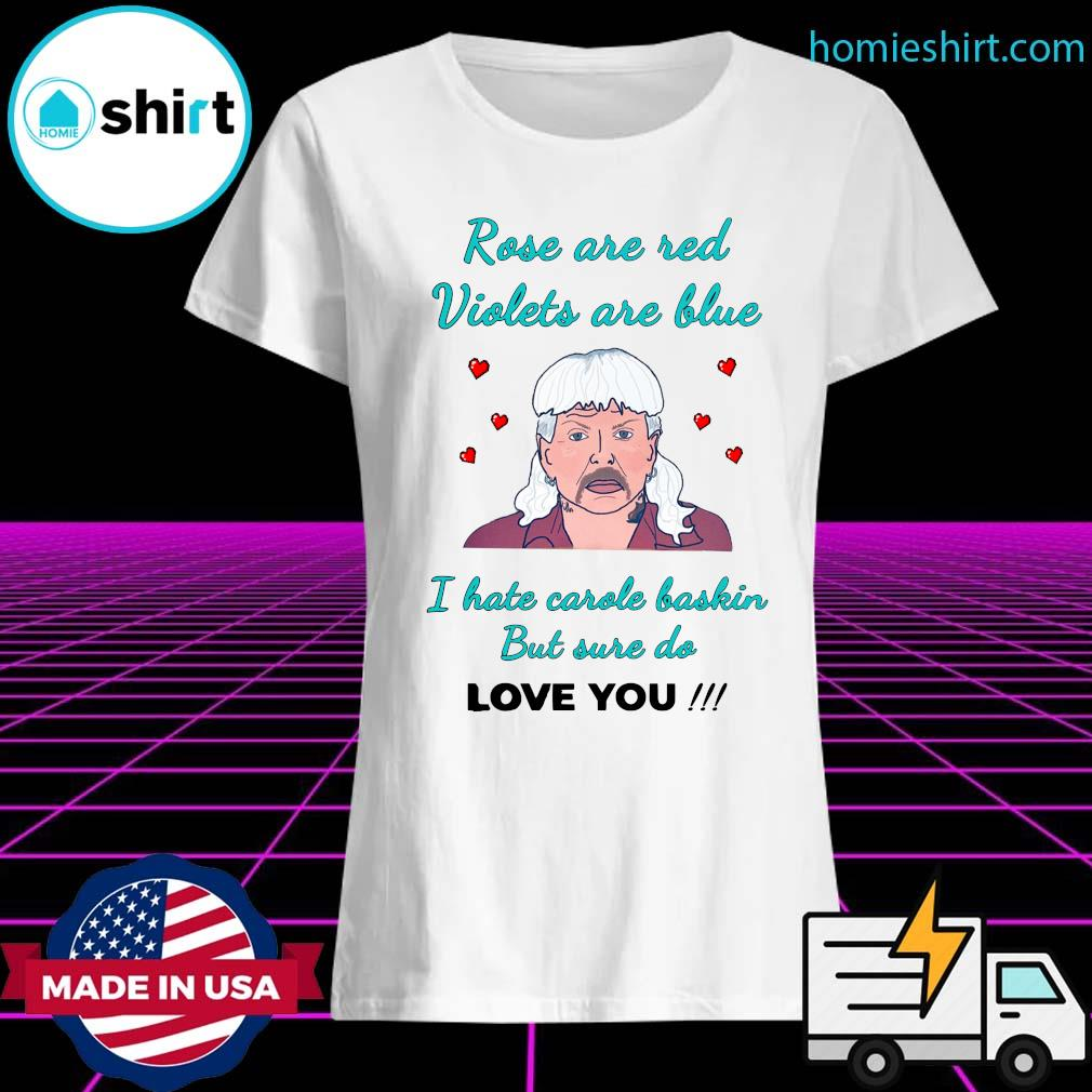 Rose Are Red Violets Are Blue I Hate Carole Baskin But Use Do Love You Shirt Ladies