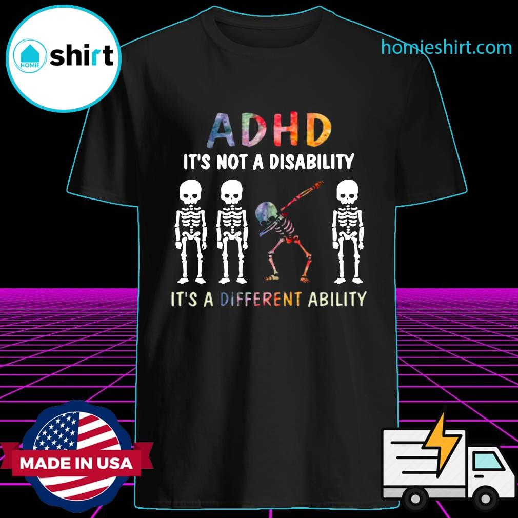 ADHD It's Not A Disability It's A Different Ability Shirt