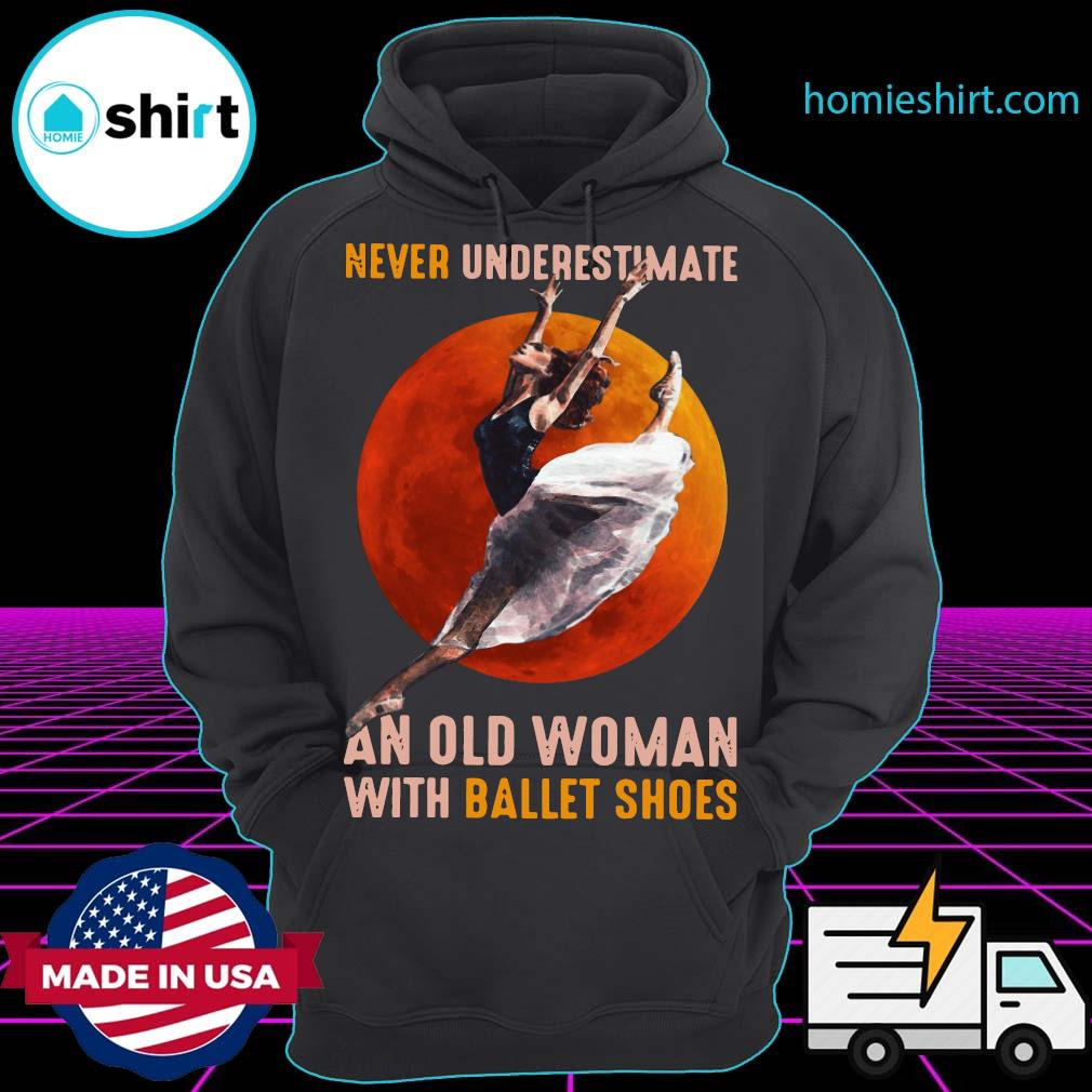 Never underestimate an old woman with ballet shoes s Hoodie