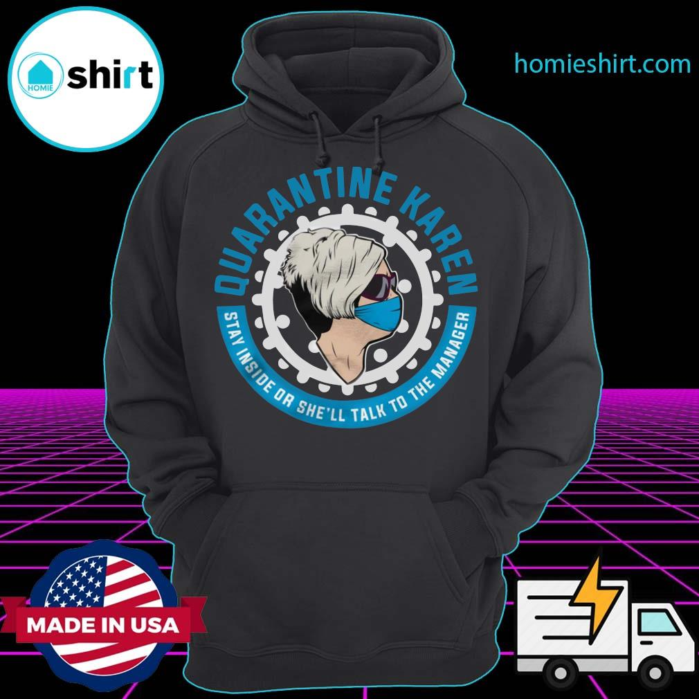 Quarantine Karen Stay Inside Or She'll Talk To The Manager Shirt Hoodie