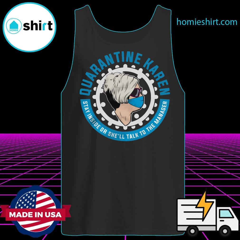 Quarantine Karen Stay Inside Or She'll Talk To The Manager Shirt Tank-Top