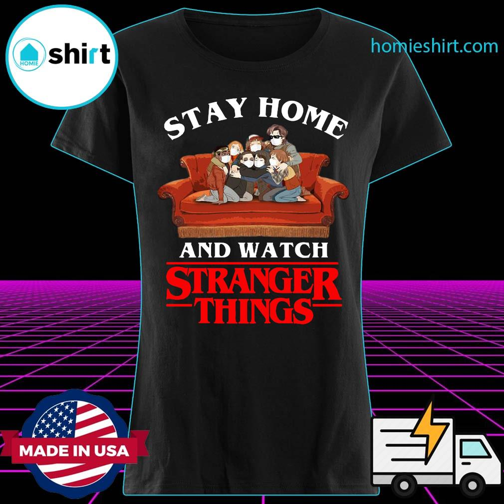 Stay Home And Watch Stranger Things Shirt Ladies