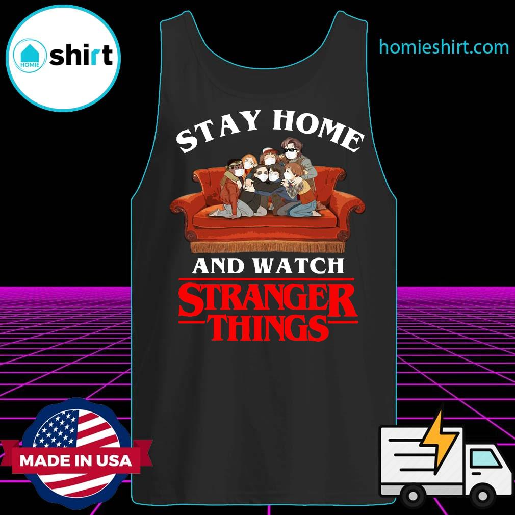 Stay Home And Watch Stranger Things Shirt Tank-Top