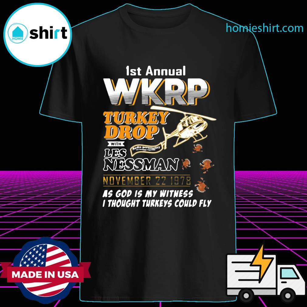 1st Annual Wkrp Turkey Drop With Les Nessman November 22 1978 As God Is My Witness I Thought Turkeys Could Fly Shirt