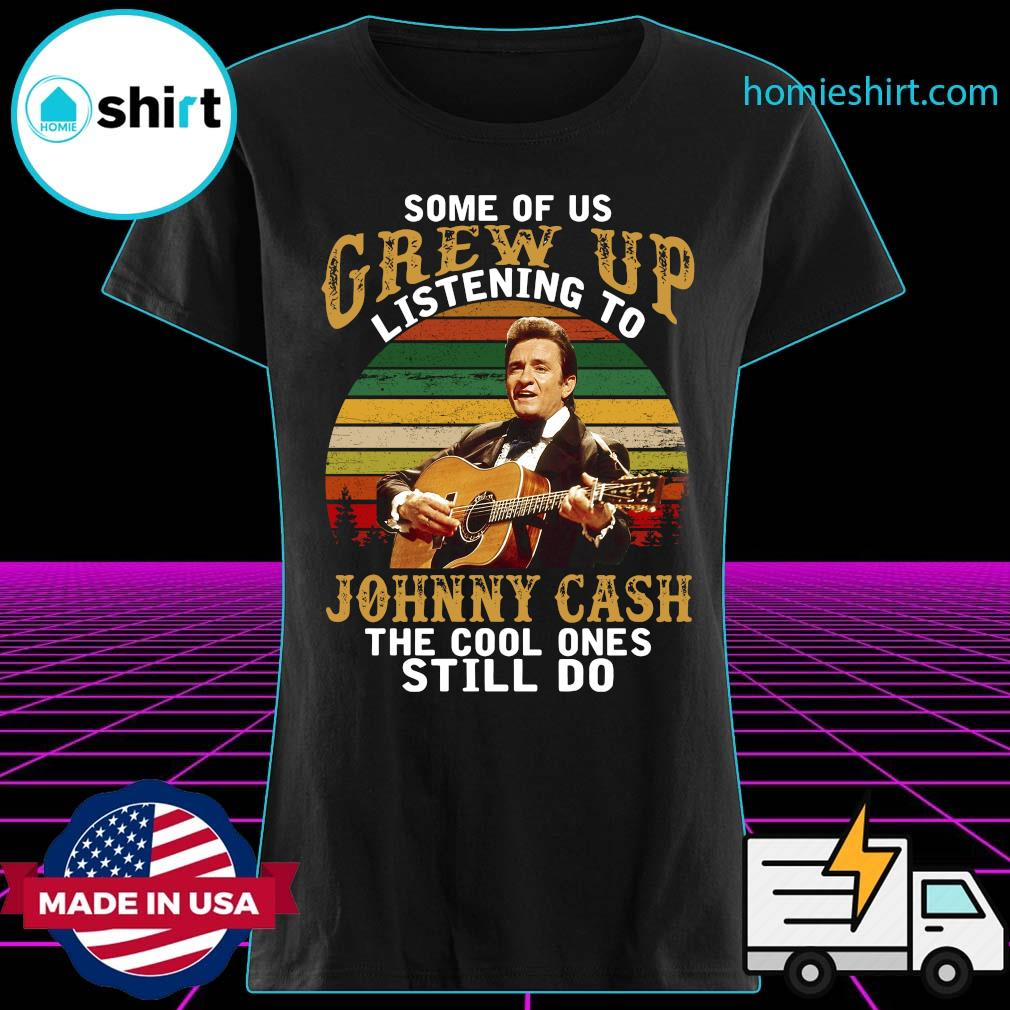 Some Of Us Grew Up Listening To Johnny Cash The Cool Ones Still Do Vintage Shirt Ladies
