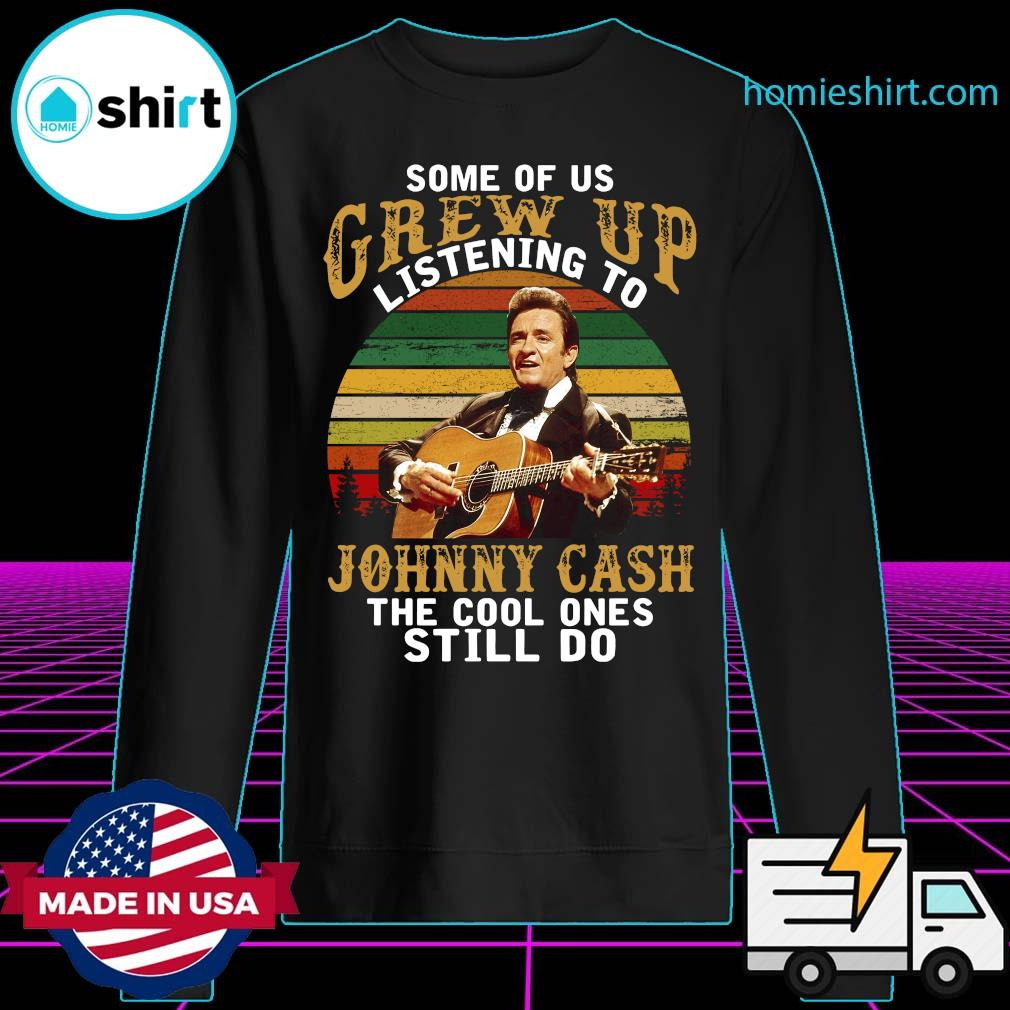 Some Of Us Grew Up Listening To Johnny Cash The Cool Ones Still Do Vintage Shirt Sweater