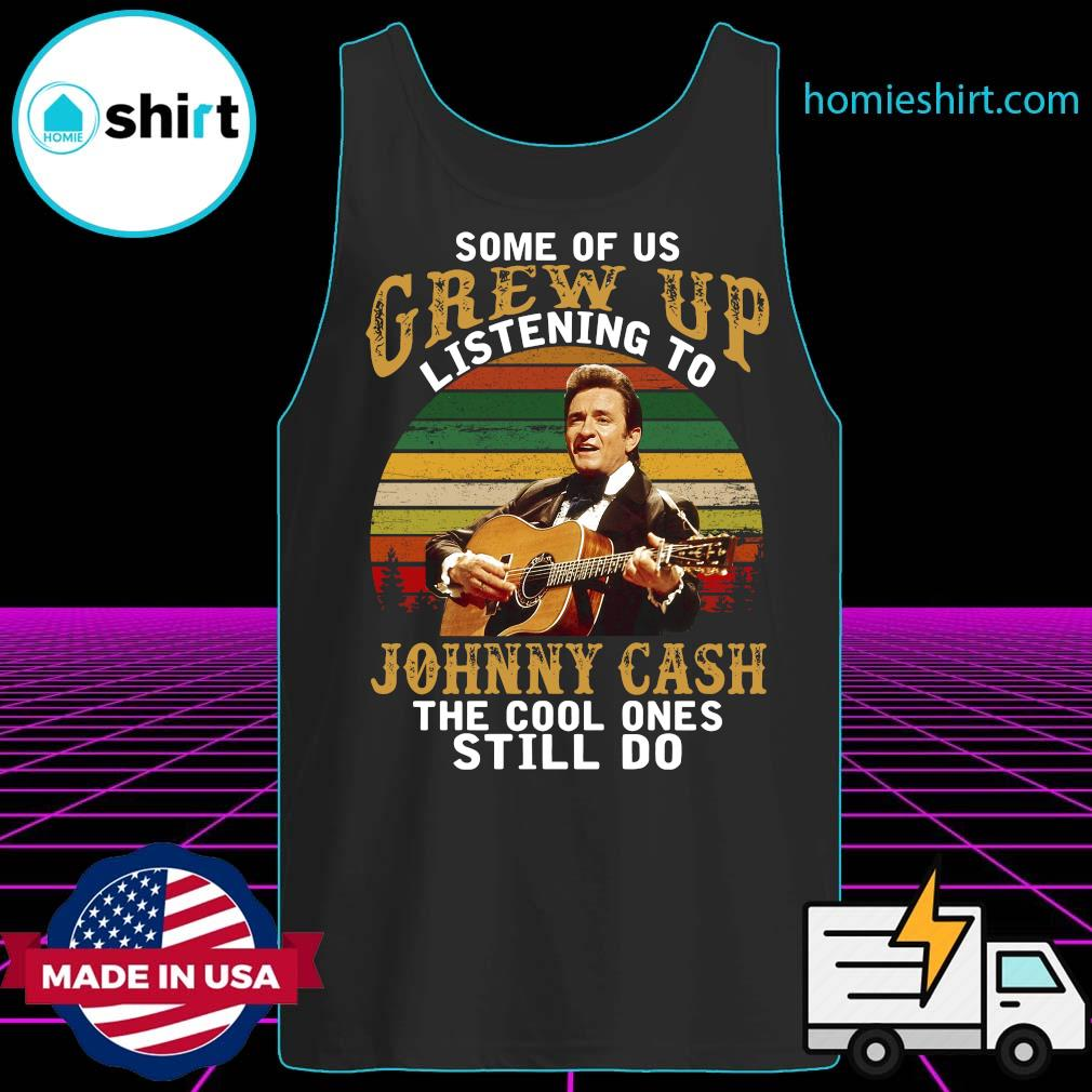 Some Of Us Grew Up Listening To Johnny Cash The Cool Ones Still Do Vintage Shirt Tank-Top
