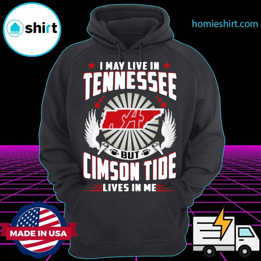 I May Live In Tennessee But Crimson Tide Lives In Me Shirt Hoodie
