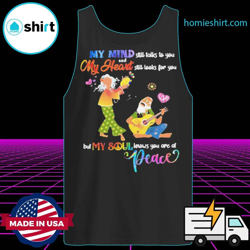 My Mind Still Talks To You And My Heart Still Looks For You But My Soul Knows You Are At Peace s Tank-Top