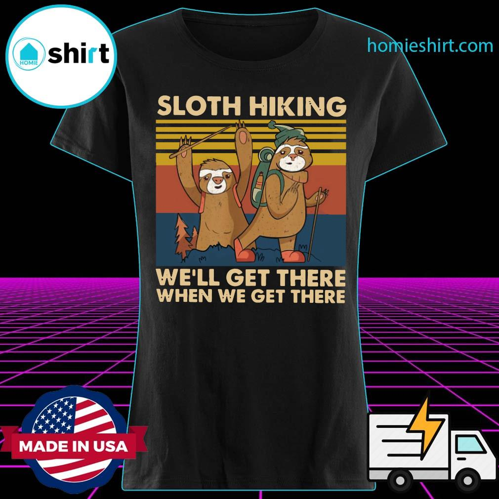 Sloth Hiking Team We'll Get There When We Get There Vintage Retro Shirt Ladies