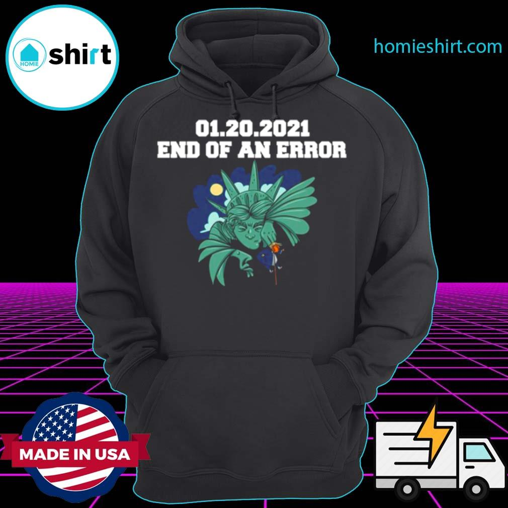 01 20 2021 End Of An Error Donald Trump s Hoodie