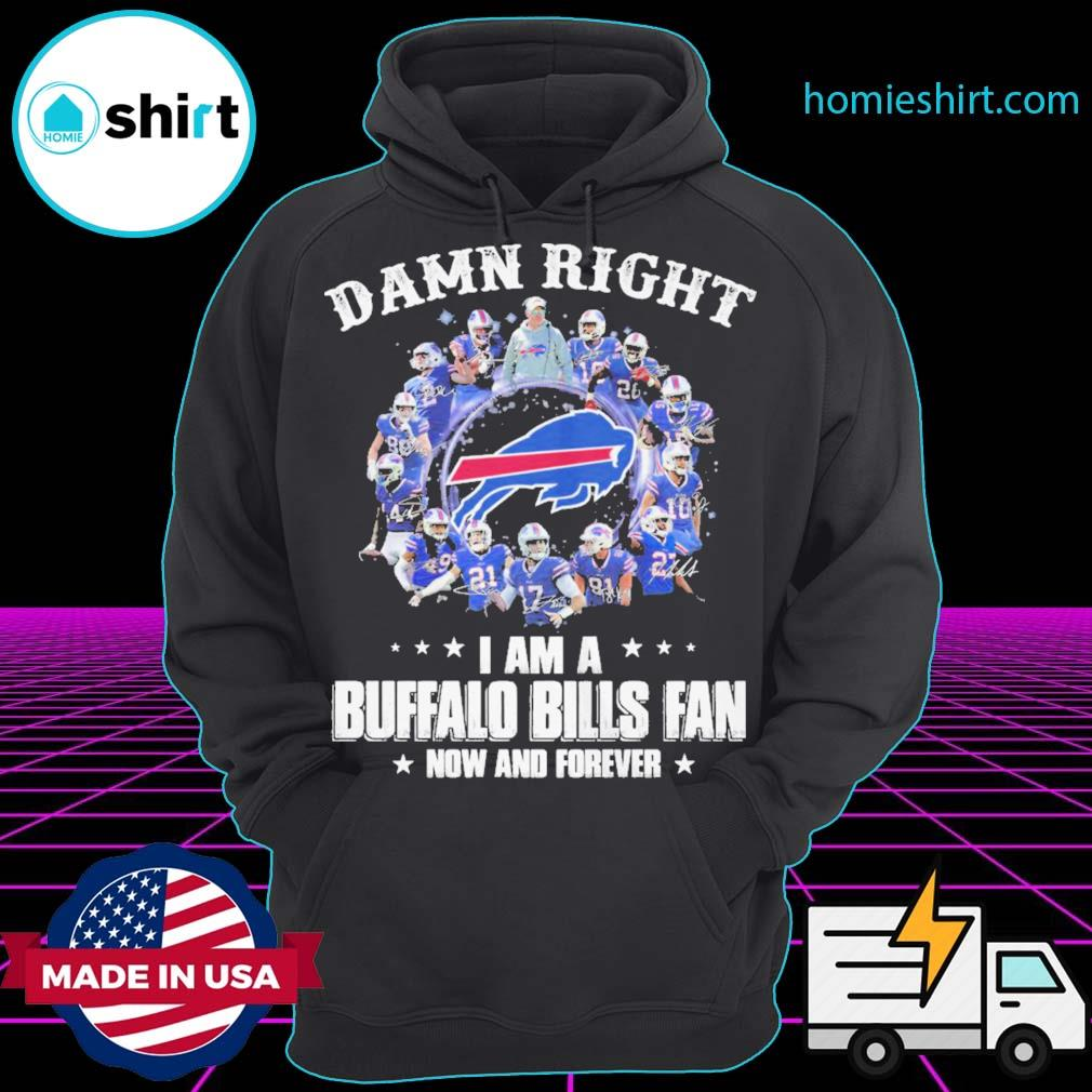 Damn Right I am a AFC Champion Buffalo Bills Fan now and forever s Hoodie