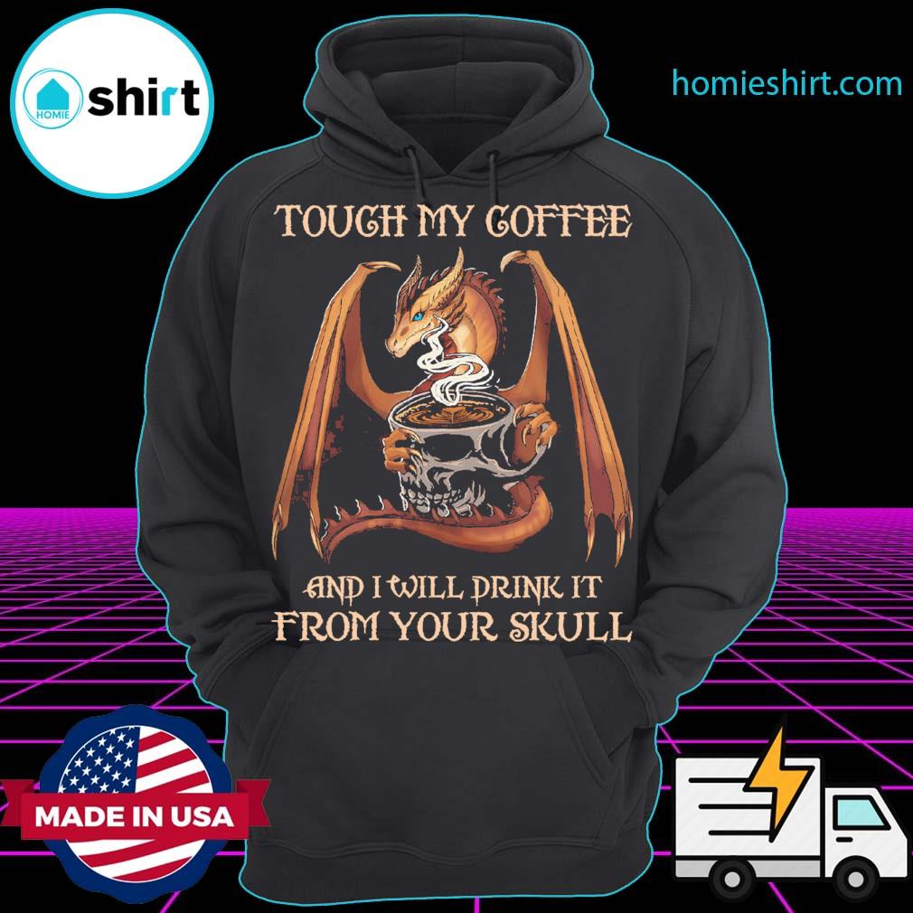 Dragon and coffee touch my coffee and I will drink it from your skull s Hoodie