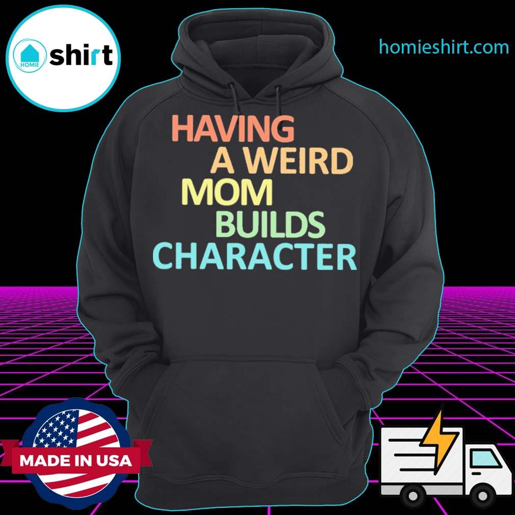 Having a weird mom builds character vintage s Hoodie