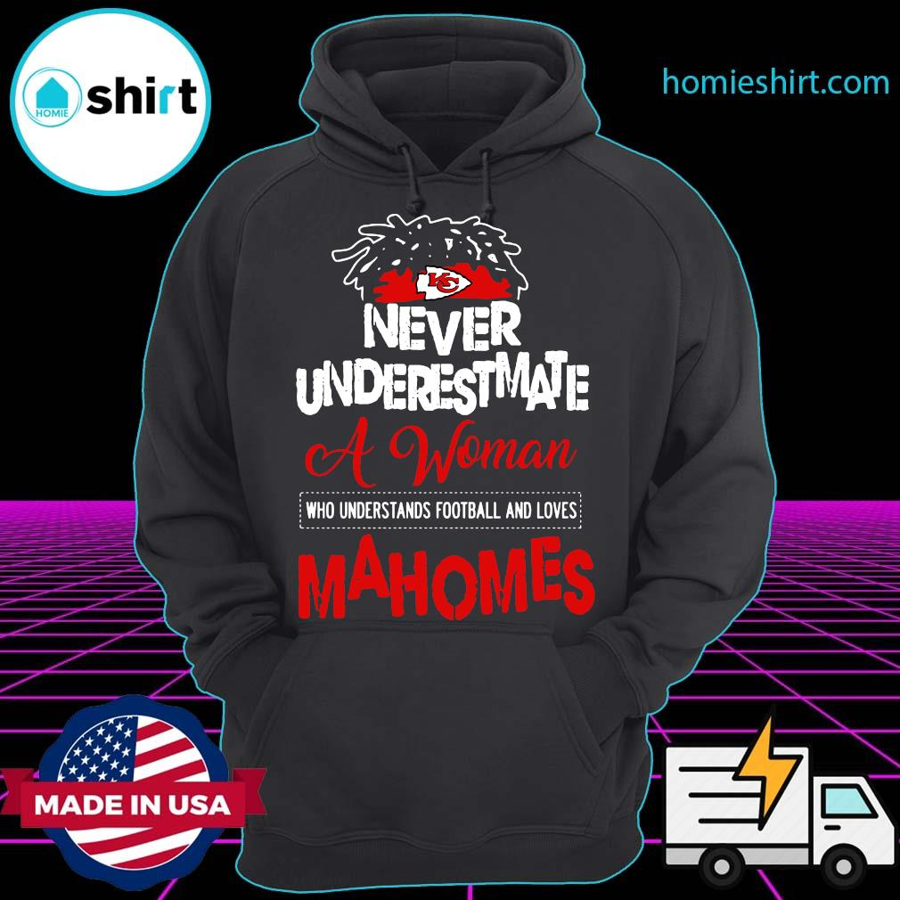 Kansas City Chiefs Never Underestimate A Woman Who Understands Football And Loves Mahomes Shirt Hoodie