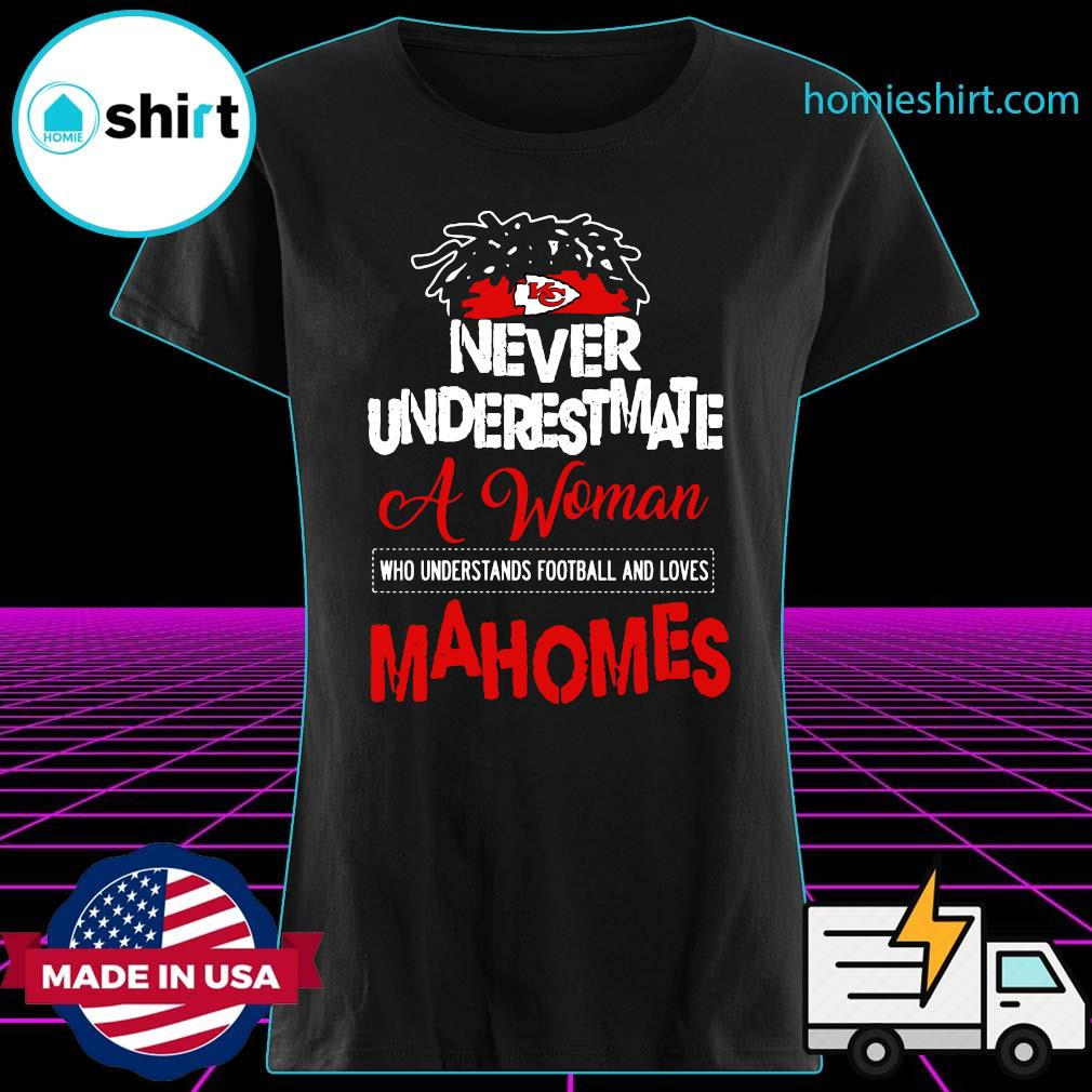 Kansas City Chiefs Never Underestimate A Woman Who Understands Football And Loves Mahomes Shirt Ladies