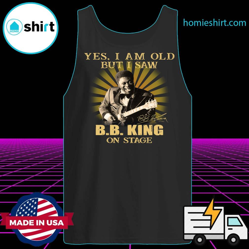 Yes I Am Old But I Saw B.B. King On Stage Signature Shirt Tank-Top