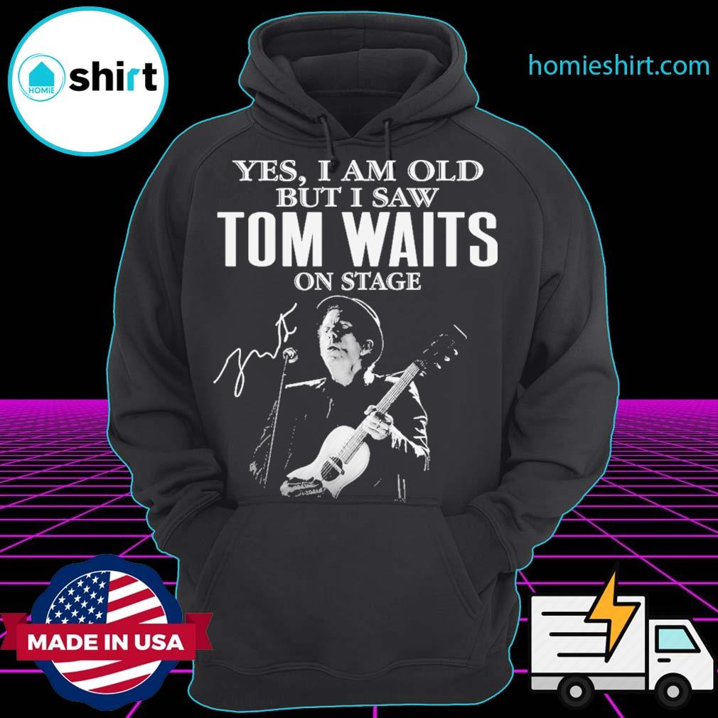 Yes I am old but I saw Legend Tom Waits on stage signatures s Hoodie