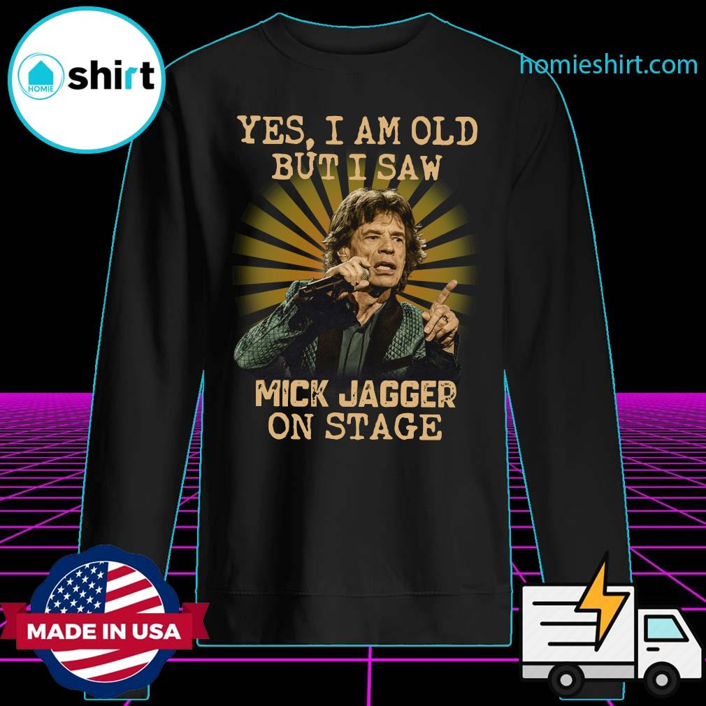 Yes I Am Old But I Saw Mick Jagger On Stage Shirt Sweater