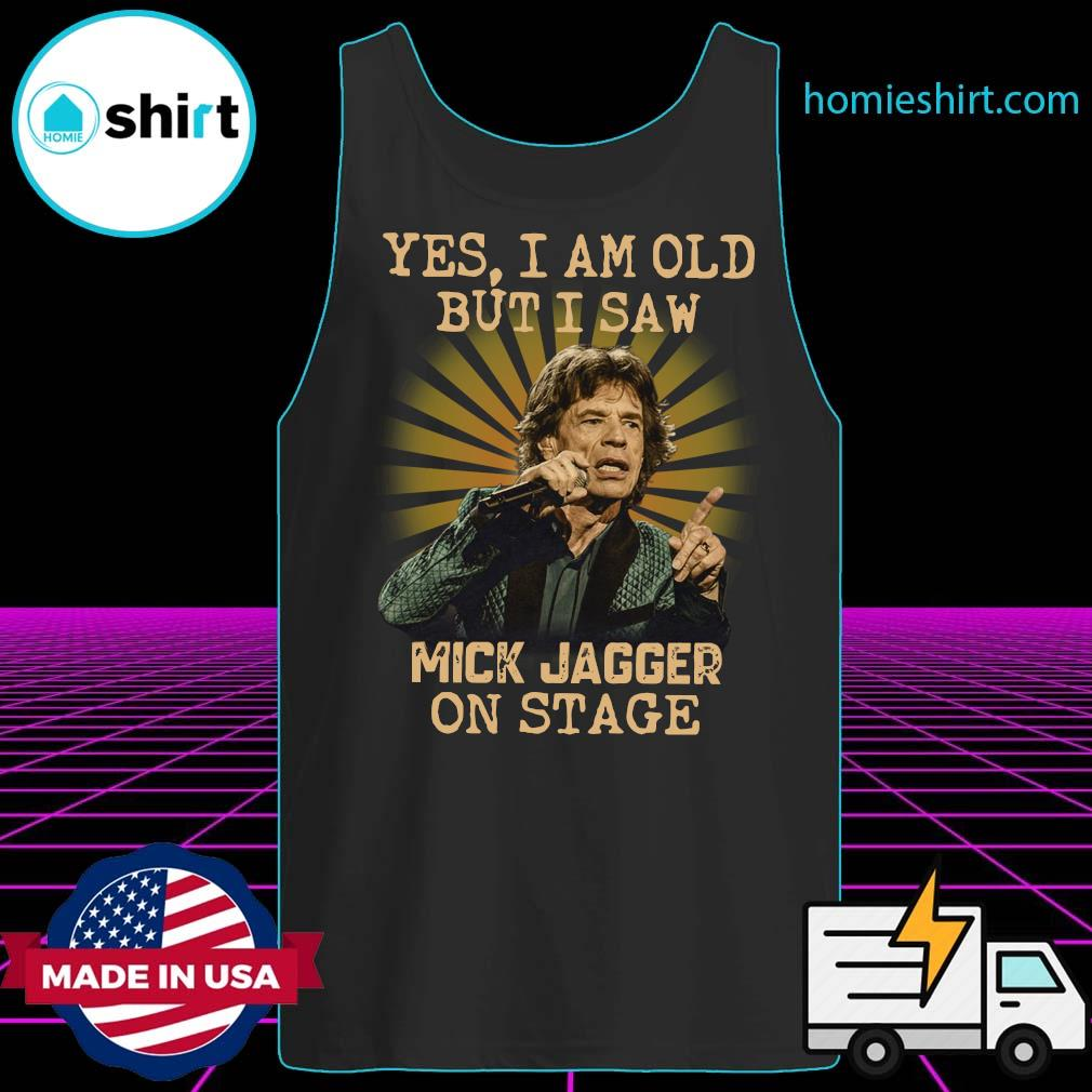 Yes I Am Old But I Saw Mick Jagger On Stage Shirt Tank-Top